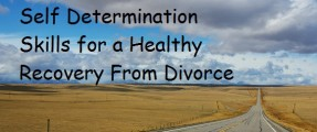 Self Determination Skills for a Healthy Recovery From Divorce