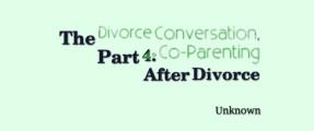 The Divorce Conversation, Part 4: Co-Parenting After Divorce