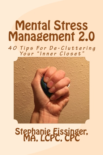 "Mental Stress Management: 40 Tips For De-Cluttering Your ""Inner Closet"" by Stephanie Eissinger"