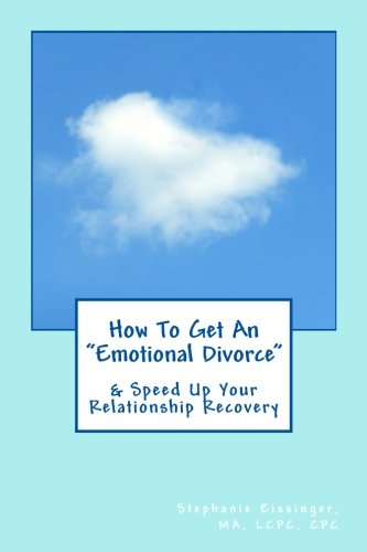 "How to Get an ""Emotional Divorce"" & Speed Up Your Relationship Recovery by Stephanie Eissinger"