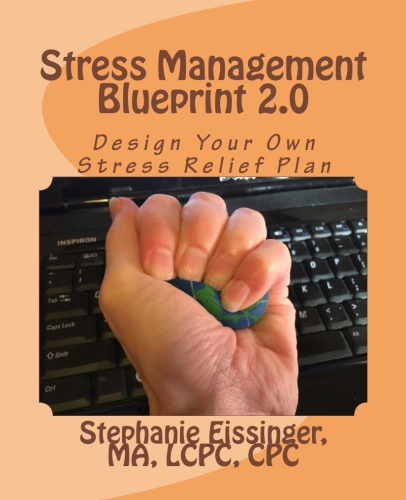 Stress Management Blueprint 2.0: Design Your Stress Relief Plan by Stephanie Eissinger