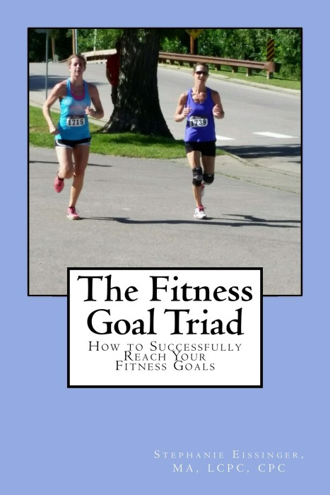Self Help Book: The Fitness Goal Triad: How To Successfully Reach Your Fitness Goals by Stephanie Eissinger