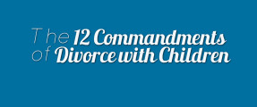 The 12 Commandments of Divorce with Children