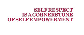 Self respect is a cornerstone of self empowerment