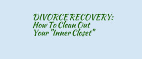 Divorce Recovery How to clean out your inner closet