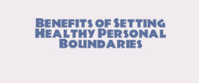 benefits of setting healthy personal boundaries