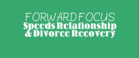 Forward Focus Speeds Relationship & Divorce Recovery