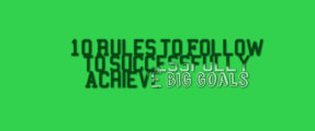 Rules for successfully achieving big goals
