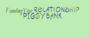 "Funding Your Relationship ""Piggy Bank"""